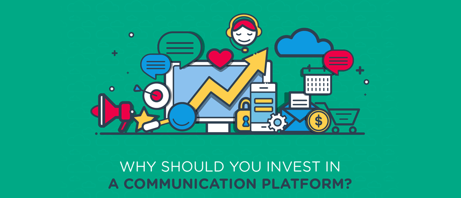 Why Should You Invest in a Communication Platform
